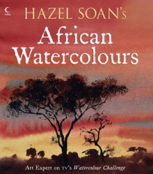 Hazel Soan's African Watercolours, Paperback Book