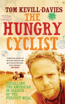 The Hungry Cyclist : Pedalling the Americas in Search of the Perfect Meal, Paperback Book