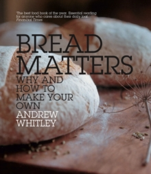 Bread Matters : Why and How to Make Your Own, Paperback Book