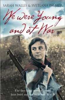 We Were Young and at War : The First-Hand Story of Young Lives Lived and Lost in World War II, Paperback Book