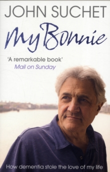 My Bonnie : How Dementia Stole the Love of My Life, Paperback Book