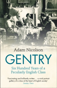 Gentry : Six Hundred Years of a Peculiarly English Class, Paperback Book