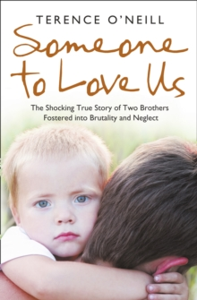 Someone to Love Us : The Shocking True Story of Two Brothers Fostered into Brutality and Neglect, Paperback Book