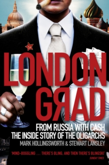 Londongrad : From Russia with Cash;the Inside Story of the Oligarchs, Paperback Book
