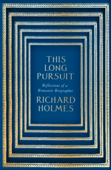 This Long Pursuit : Reflections of a Romantic Biographer, Hardback Book