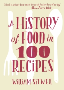 A History of Food in 100 Recipes, Hardback Book
