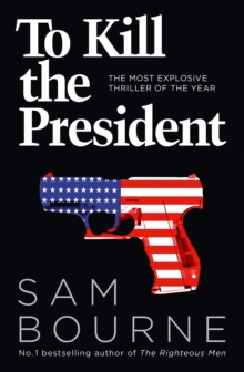 To Kill the President : The Most Explosive Thriller of the Year, Paperback Book