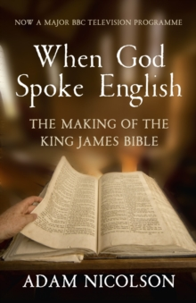 When God Spoke English : The Making of the King James Bible, Paperback Book