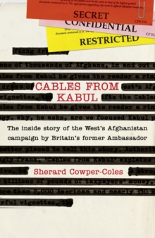 Cables from Kabul : The Inside Story of the West's Afghanistan Campaign, Hardback Book