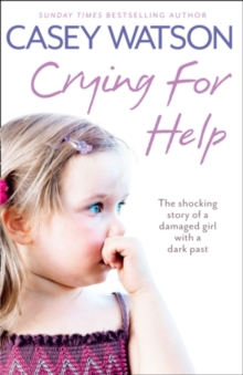 Crying for Help : The Shocking True Story of a Damaged Girl with a Dark Past, Paperback Book
