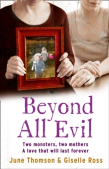 Beyond All Evil : Two Monsters, Two Mothers, a Love That Will Last Forever, Paperback Book