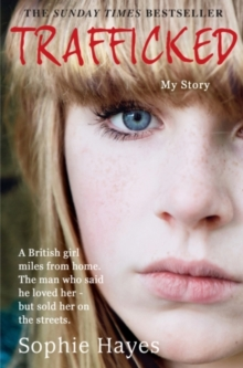 Trafficked : The Terrifying True Story of a British Girl Forced into the Sex Trade, Paperback Book