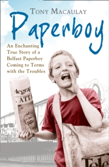 Paperboy : An Enchanting True Story of a Belfast Paperboy Coming to Terms with the Troubles, Paperback Book