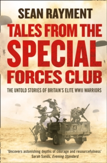 Tales from the Special Forces Club : The Untold Stories of Britain's Elite WWII Warriors, Paperback Book