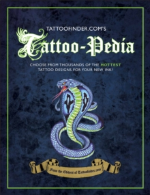 Tattoo-pedia : Choose from Over 1,000 of the Hottest Tattoo Designs for Your New Ink!, Hardback Book