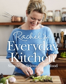 Rachel's Everyday Kitchen : Simple, Delicious Family Food, Hardback Book