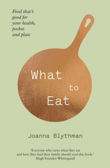 What to Eat : Food That's Good for Your Health, Pocket and Plate, Paperback Book