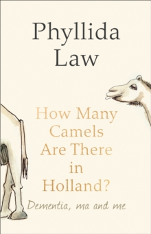 How Many Camels Are There in Holland? : Dementia, Ma and Me, Hardback Book