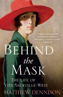 Behind the Mask : The Life of Vita Sackville-West, Paperback Book