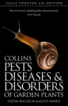 Pests, Diseases and Disorders of Garden Plants : 4th Edition, Paperback Book