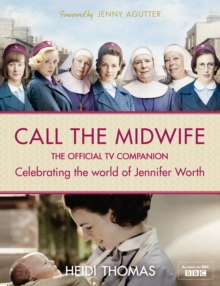 The Life and Times of Call the Midwife : The Official Companion to Series One and Two, Hardback Book