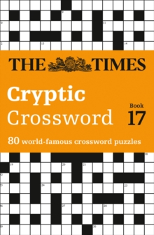 Times Cryptic Crossword Book 17 : 80 of the World's Most Famous Crossword Puzzles, Paperback Book