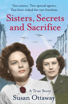Sisters, Secrets and Sacrifice: The True Story of WWII Special Agents Eileen and Jacqueline Nearne, Paperback Book