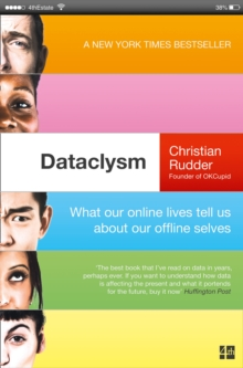 Dataclysm : What Our Online Lives Tell Us About Our Offline Selves, Paperback Book
