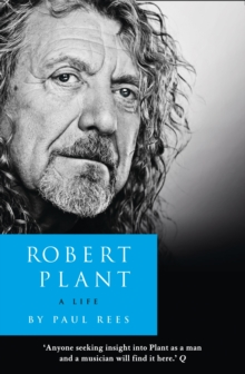Robert Plant: A Life : The Biography, Paperback Book