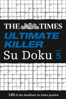 The Times Ultimate Killer Su Doku Book 5 : 120 of the Deadliest Su Doku Puzzles, Paperback Book