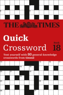 The Times Quick Crossword Book 18 : 80 General Knowledge Puzzles from the Times 2, Paperback Book