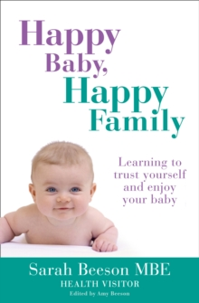 Happy Baby, Happy Family : Learning to Trust Yourself and Enjoy Your Baby, Paperback Book