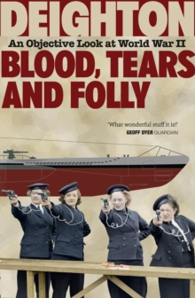 Blood, Tears and Folly : An Objective Look at World War II, Paperback Book