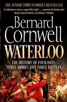 Waterloo : The History of Four Days, Three Armies and Three Battles, Paperback Book