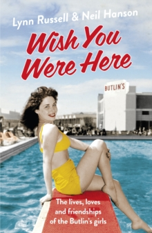 Wish You Were Here! : The Lives, Loves and Friendships of the Butlin's Girls, Paperback Book