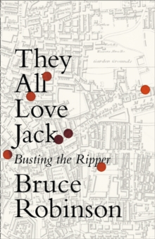 They All Love Jack : Busting the Ripper, Hardback Book