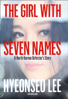 The Girl with Seven Names : A North Korean Defector's Story, Hardback Book