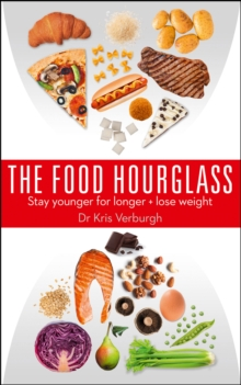 The Food Hourglass : Stay Younger for Longer and Lose Weight, Paperback Book