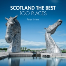Scotland The Best 100 Places : Extraordinary Places and Where Best to Walk, Eat and Sleep, Hardback Book
