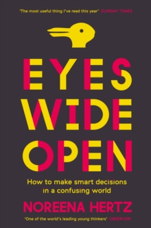 Eyes Wide Open : How to Make Smart Decisions in a Confusing World, Paperback Book