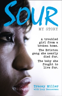 Sour: My Story : A Troubled Girl from a Broken Home. the Brixton Gang She Nearly Died for. the Baby She Fought to Live for., Paperback Book
