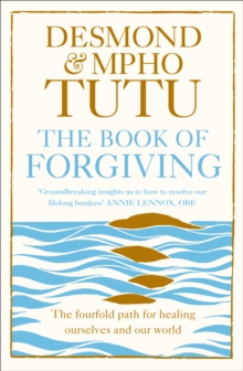 The Book of Forgiving : The Fourfold Path for Healing Ourselves and Our World, Paperback Book