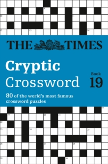The Times Cryptic Crossword Book 19 : 80 of the World's Most Famous Crossword Puzzles, Paperback Book