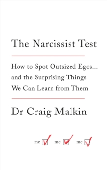 The Narcissist Test : How to Spot Outsized Egos ... and the Surprising Things We Can Learn from Them, Paperback Book