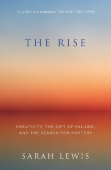 The Rise : Creativity, the Gift of Failure, and the Search for Mastery, Paperback Book