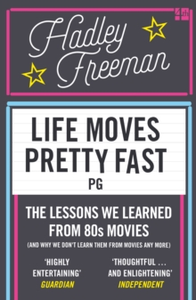 Life Moves Pretty Fast : The Lessons We Learned from Eighties Movies (and Why We Don't Learn Them from Movies Any More), Paperback Book