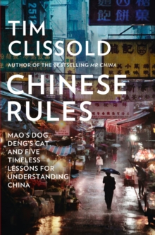 Chinese Rules : Mao'S Dog, Deng's Cat, and Five Timeless Lessons for Understanding China, Hardback Book