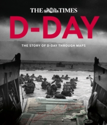 D-Day : The Story of D-Day Through Maps, Hardback Book