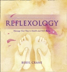 The Complete Illustrated Guide to - Reflexology: Massage Your Way To Health And Well-being, Paperback Book