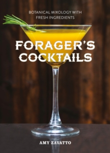 Forager's Cocktails : Botanical Mixology with Fresh Ingredients, Hardback Book